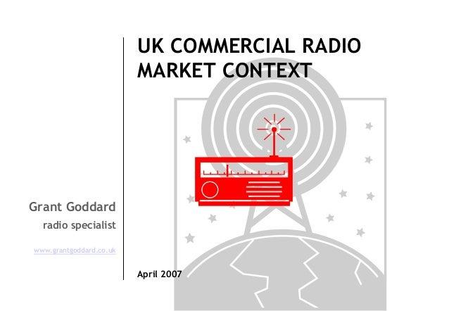 UK COMMERCIAL RADIO MARKET CONTEXT  Grant Goddard radio specialist www.grantgoddard.co.uk  April 2007