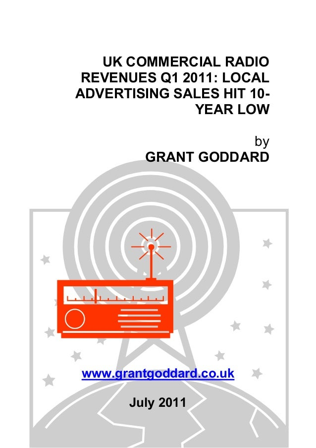 UK COMMERCIAL RADIO REVENUES Q1 2011: LOCAL ADVERTISING SALES HIT 10- YEAR LOW by GRANT GODDARD www.grantgoddard.co.uk Jul...