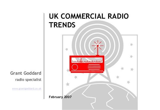 UK COMMERCIAL RADIO TRENDS  Grant Goddard radio specialist www.grantgoddard.co.uk  February 2007