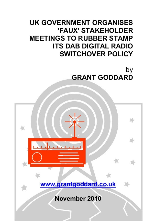 UK GOVERNMENT ORGANISES 'FAUX' STAKEHOLDER MEETINGS TO RUBBER STAMP ITS DAB DIGITAL RADIO SWITCHOVER POLICY by GRANT GODDA...