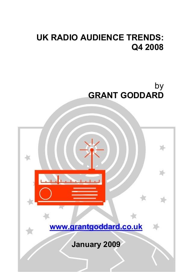 UK RADIO AUDIENCE TRENDS: Q4 2008  by GRANT GODDARD  www.grantgoddard.co.uk January 2009
