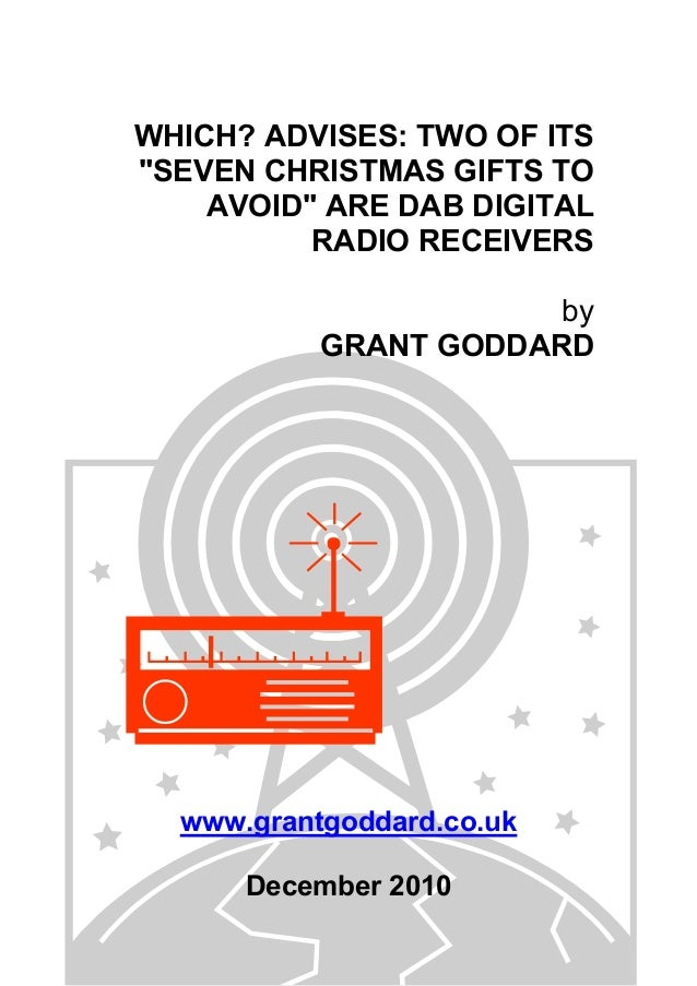 "WHICH? ADVISES: TWO OF ITS ""SEVEN CHRISTMAS GIFTS TO AVOID"" ARE DAB DIGITAL RADIO RECEIVERS by GRANT GODDARD www.grantgodd..."