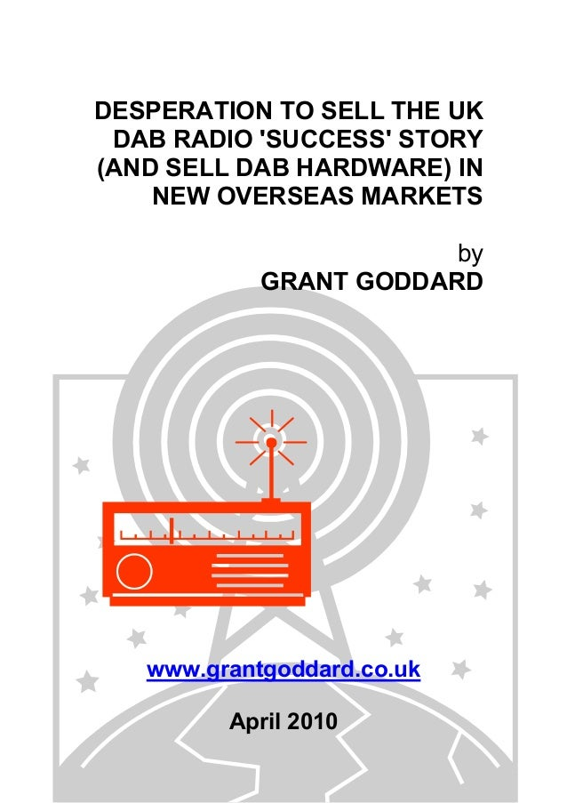 DESPERATION TO SELL THE UK DAB RADIO 'SUCCESS' STORY (AND SELL DAB HARDWARE) IN NEW OVERSEAS MARKETS by GRANT GODDARD www....