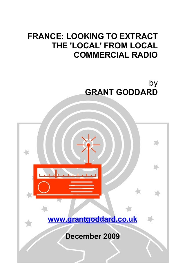 FRANCE: LOOKING TO EXTRACT THE 'LOCAL' FROM LOCAL COMMERCIAL RADIO by GRANT GODDARD www.grantgoddard.co.uk December 2009