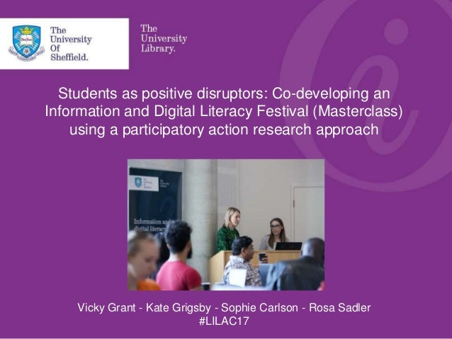 Students as positive disruptors: Co-developing an Information and Digital Literacy Festival (Masterclass) using a particip...