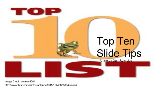 Top Ten Slide TipsArticle by Garr Reynolds Image Credit: antman3001