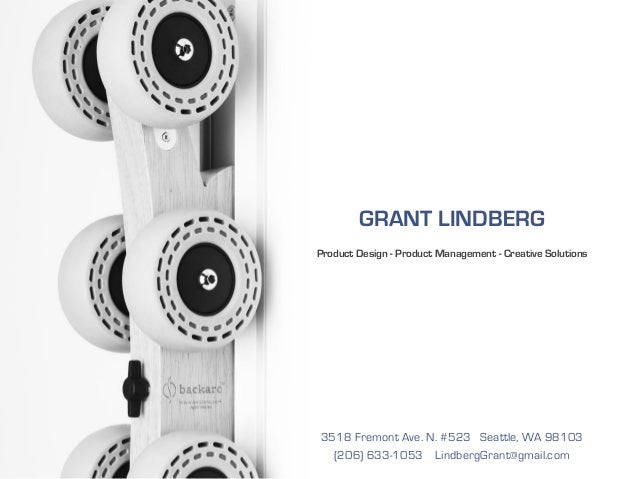 GRANT LINDBERGProduct Design - Product Management - Creative Solutions3518 Fremont Ave. N. #523 Seattle, WA 98103(206) 633...