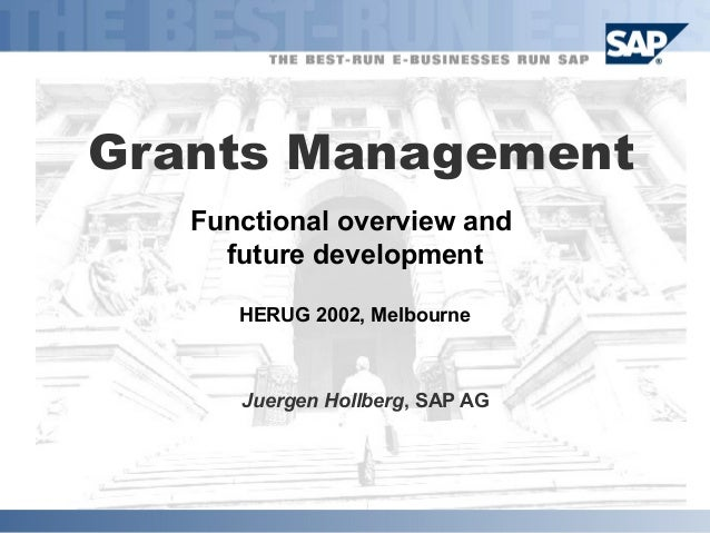 Grants Management   Functional overview and     future development      HERUG 2002, Melbourne      Juergen Hollberg, SAP AG