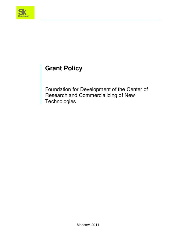 Grant PolicyFoundation for Development of the Center ofResearch and Commercializing of NewTechnologies             Moscow,...
