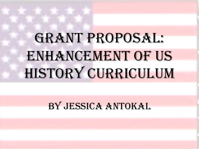 Grant Proposal: Enhancement of US History Curriculum By Jessica Antokal