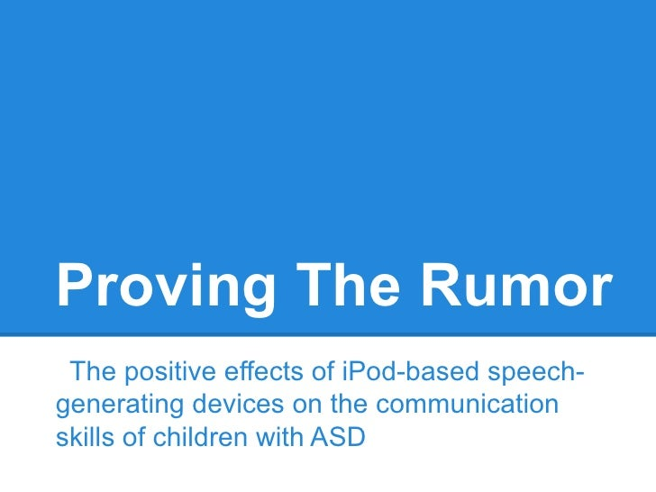 Proving The Rumor The positive effects of iPod-based speech-generating devices on the communicationskills of children with...