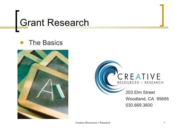 Grant Research <ul><li>The Basics </li></ul>Creative Resources + Research 203 Elm Street Woodland, CA  95695 530.669.3600