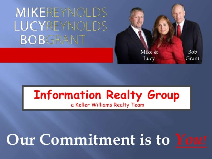 Mike & Lucy<br />Bob Grant<br />Information Realty Group<br /> a Keller Williams Realty Team<br />Our Commitment is to<br ...