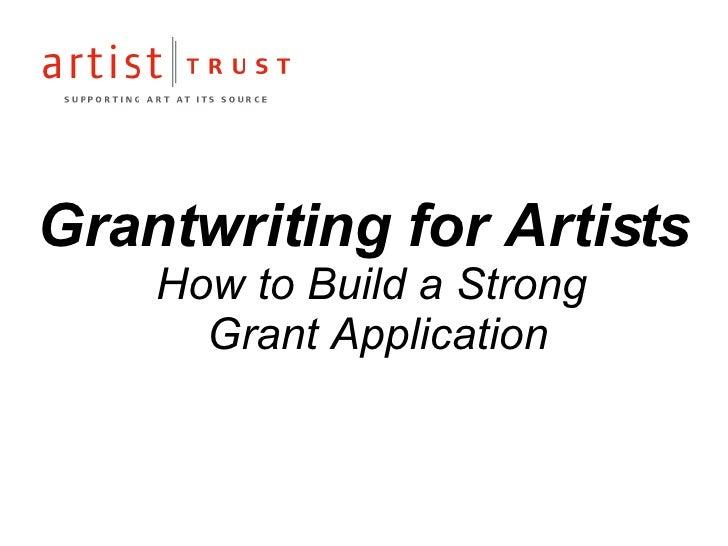<ul><li>Grantwriting for Artists   How to Build a Strong  Grant Application </li></ul>