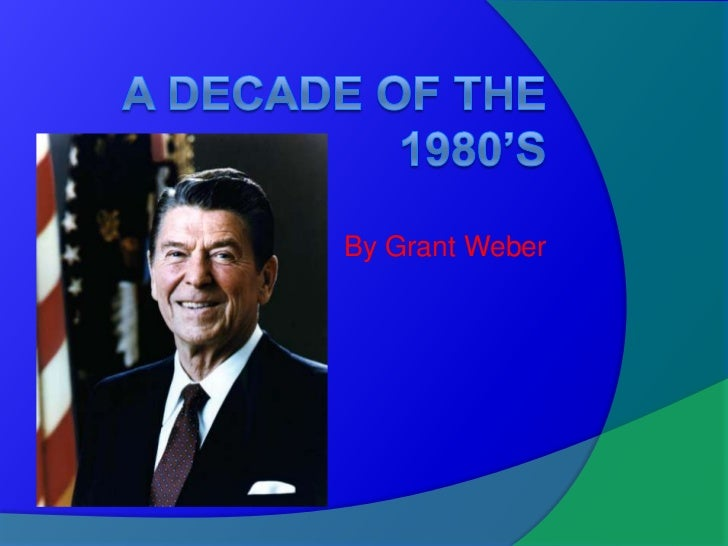 A Decade Of The 1980's<br />   By Grant Weber<br />