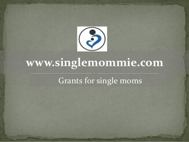 www.singlemommie.com    Grants for single moms