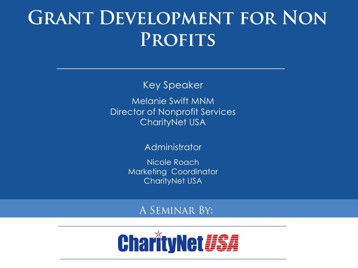 Grant Development for Non Profits<br />Key Speaker<br />Melanie Swift MNM<br />Director of Nonprofit Services<br />Charity...