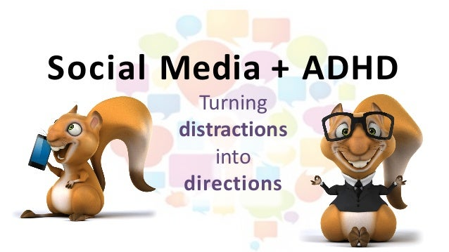Social Media + ADHD Turning		 distractions		 into		 directions