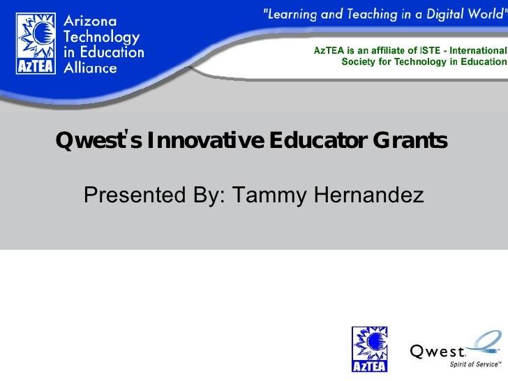 Qwest's Innovative Educator Grants   Presented By: Tammy Hernandez