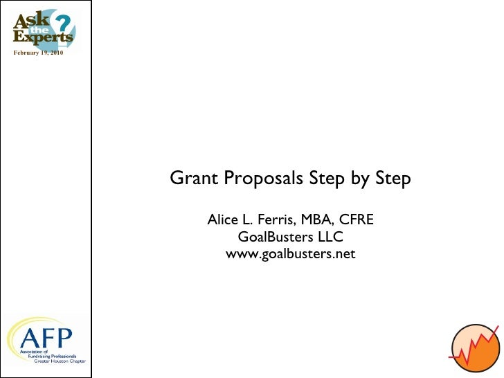 February 19, 2010                         Grant Proposals Step by Step                          Alice L. Ferris, MBA, CFRE...