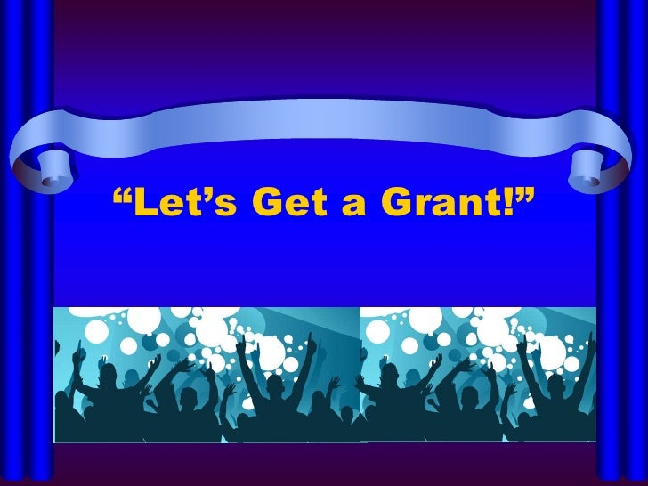"""Let's Get a Grant!""<br />"