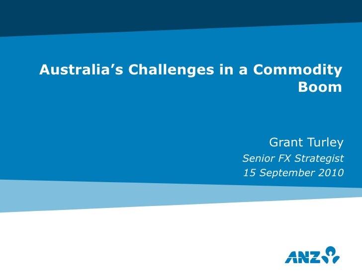 Australia's Challenges in a Commodity Boom Grant Turley Senior FX Strategist 15 September 2010