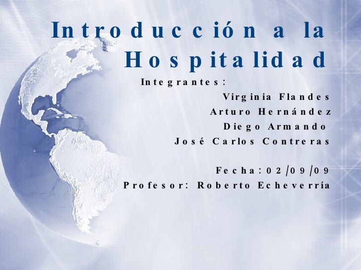 <ul><li>Introducci ón a la Hospitalidad </li></ul><ul><li>Integrantes: </li></ul><ul><li>Virginia Flandes </li></ul><ul><l...