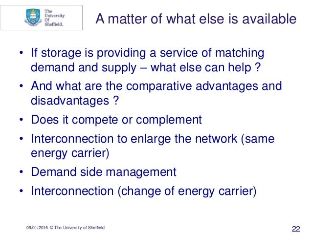 09/01/2015 © The University of Sheffield 22 • If storage is providing a service of matching demand and supply – what else ...