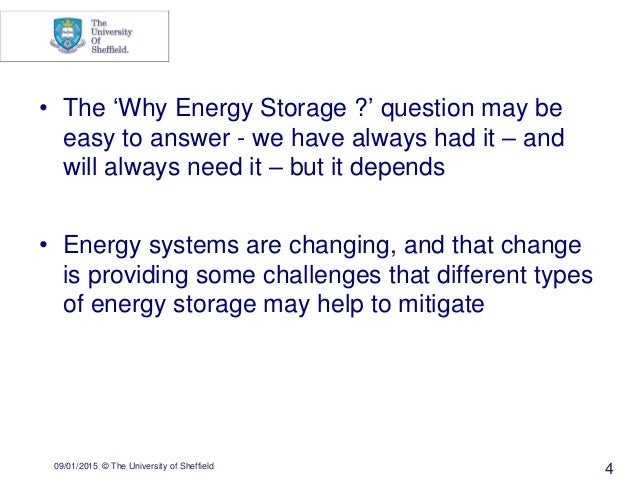 09/01/2015 © The University of Sheffield 4 • The 'Why Energy Storage ?' question may be easy to answer - we have always ha...