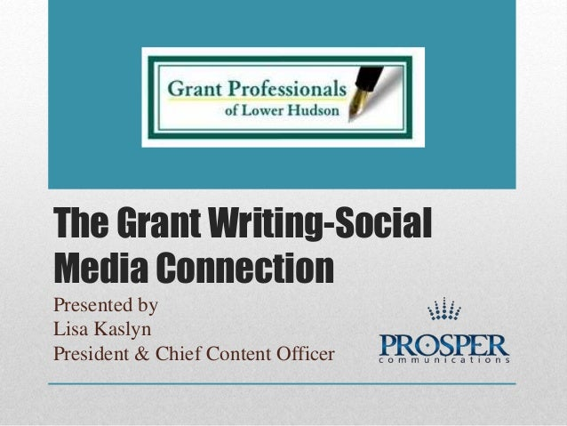 The Grant Writing-Social Media Connection Presented by Lisa Kaslyn President & Chief Content Officer