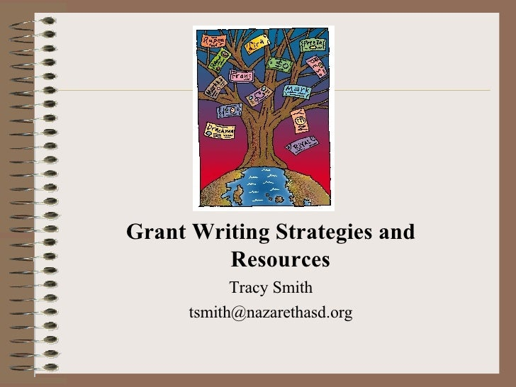 Grant Writing Strategies and Resources Tracy Smith [email_address]