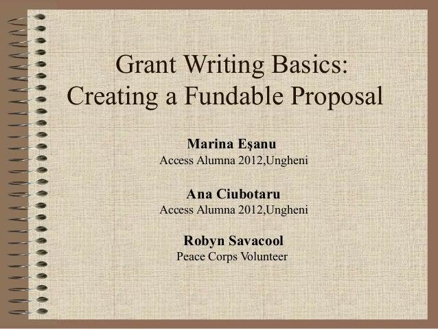 Grant Writing Basics:Creating a Fundable ProposalMarina EşanuAccess Alumna 2012,UngheniAna CiubotaruAccess Alumna 2012,Ung...