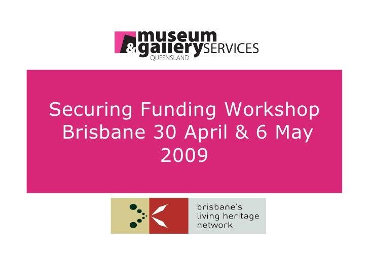 Securing Funding Workshop  Brisbane 30 April & 6 May            2009