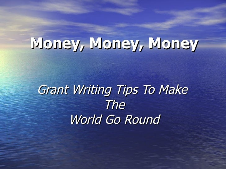 Money, Money, Money Grant Writing Tips To Make  The World Go Round