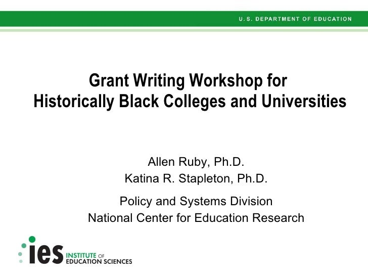 Grant Writing Workshop for  Historically Black Colleges and Universities Allen Ruby, Ph.D. Katina R. Stapleton, Ph.D. Poli...