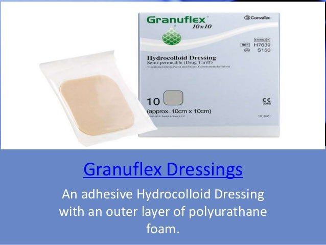 Granuflex Dressings An adhesive Hydrocolloid Dressing with an outer layer of polyurathane foam.