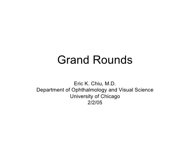 Grand Rounds Eric K Chiu MD Department Of Ophthalmology And Visual Science University