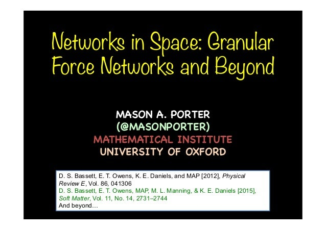 Networks in Space: Granular Force Networks and Beyond MASON A. PORTER  (@MASONPORTER)  MATHEMATICAL INSTITUTE  UNIVERSITY ...
