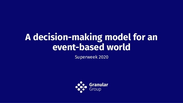 A decision-making model for an event-based world Superweek 2020