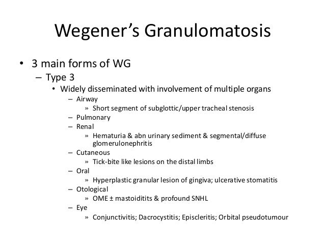 • 3 main forms of WG – Type 3 • Widely disseminated with involvement of multiple organs – Airway » Short segment of subglo...