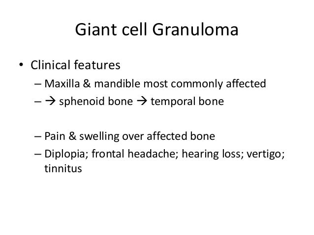Giant cell Granuloma • Clinical features – Maxilla & mandible most commonly affected –  sphenoid bone  temporal bone – P...