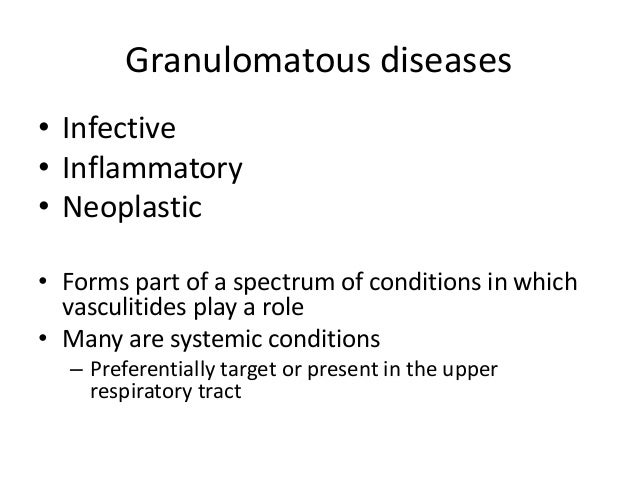 Granulomatous diseases • Infective • Inflammatory • Neoplastic • Forms part of a spectrum of conditions in which vasculiti...