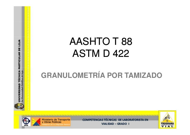 AASHTO T 88       ASTM D 422  GRANULOMETRÍA POR TAMIZADO             COMPETENCIASTÉCNICAS DELABORATORISTAEN         ...