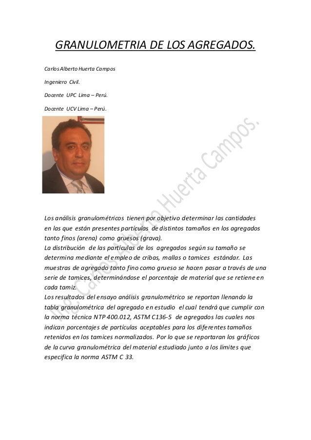 GRANULOMETRIA DE LOS AGREGADOS. CarlosAlberto Huerta Campos Ingeniero Civil. Docente UPC Lima – Perú. Docente UCV Lima – P...