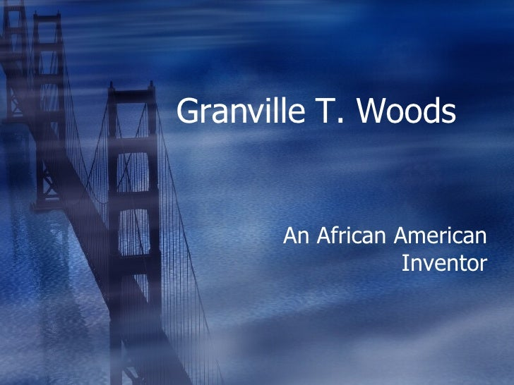 Granville T. Woods  An African American Inventor