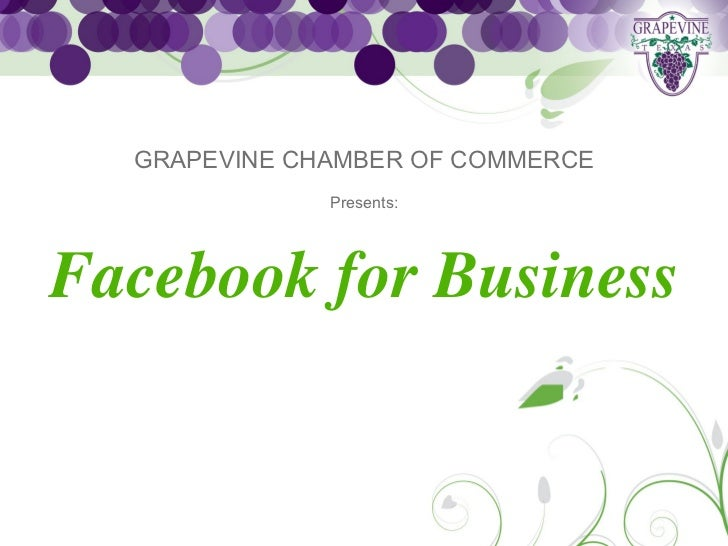 GRAPEVINE CHAMBER OF COMMERCE              Presents:Facebook for Business