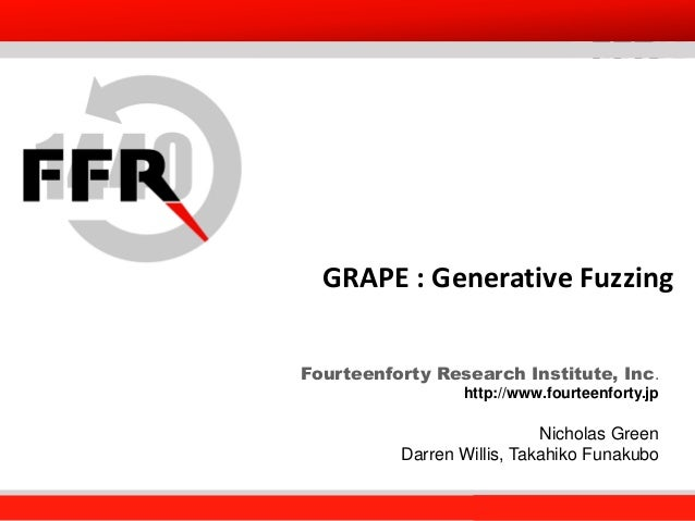 Fourteenforty Research Institute, Inc. 1 Fourteenforty Research Institute, Inc. GRAPE : Generative Fuzzing Fourteenforty R...