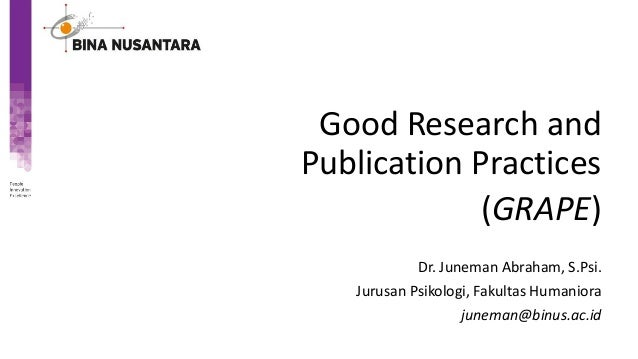 Good Research and Publication Practices (GRAPE) Dr. Juneman Abraham, S.Psi. Jurusan Psikologi, Fakultas Humaniora juneman@...