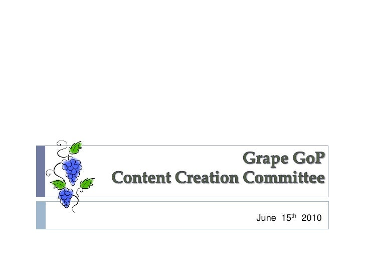 Grape GoPContent Creation Committee<br />June  15th 2010<br />