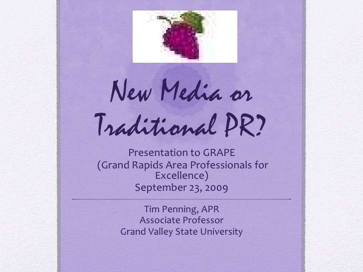 New Media or Traditional PR?<br />Presentation to GRAPE<br /> (Grand Rapids Area Professionals for Excellence)<br />Septem...